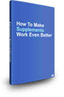 How to Make Your Supplements Work Even Better.